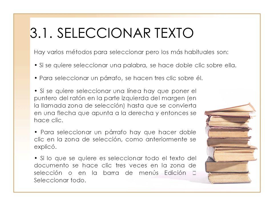 3.1.SELECCIONAR TEXTO Hay varios métodos para seleccionar pero los más habituales son: Si se quiere seleccionar una palabra, se hace doble clic sobre