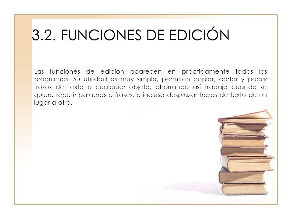 3.2.FUNCIONES DE EDICIÓN Las funciones de edición aparecen en prácticamente todos los programas. Su utilidad es muy simple, permiten copiar, cortar y
