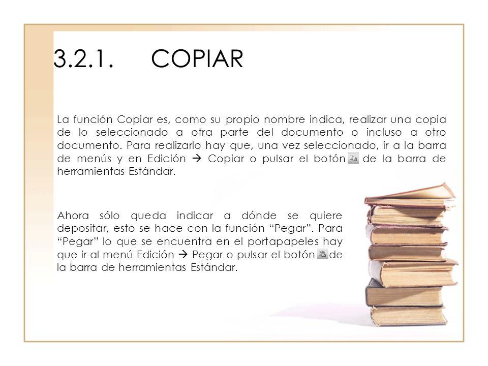 3.2.1.COPIAR La función Copiar es, como su propio nombre indica, realizar una copia de lo seleccionado a otra parte del documento o incluso a otro doc