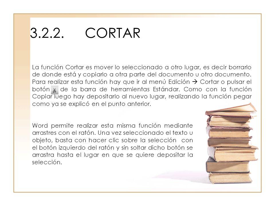 3.2.2.CORTAR La función Cortar es mover lo seleccionado a otro lugar, es decir borrarlo de donde está y copiarlo a otra parte del documento u otro doc