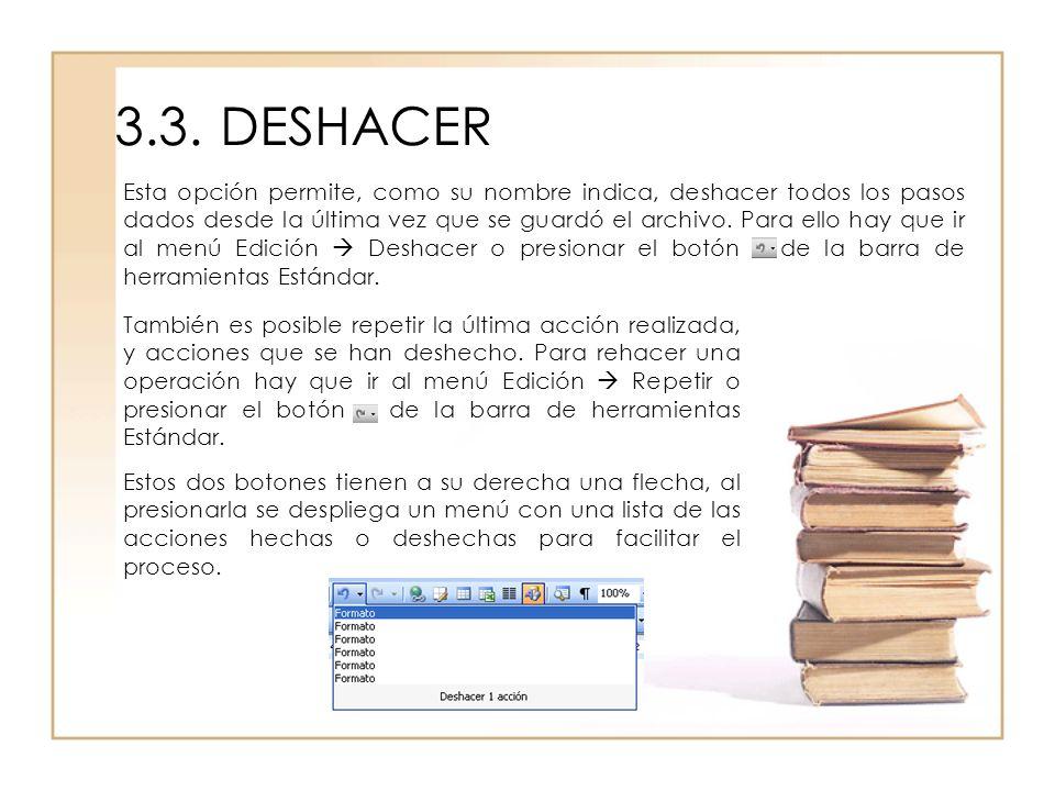 3.3.DESHACER Esta opción permite, como su nombre indica, deshacer todos los pasos dados desde la última vez que se guardó el archivo. Para ello hay qu