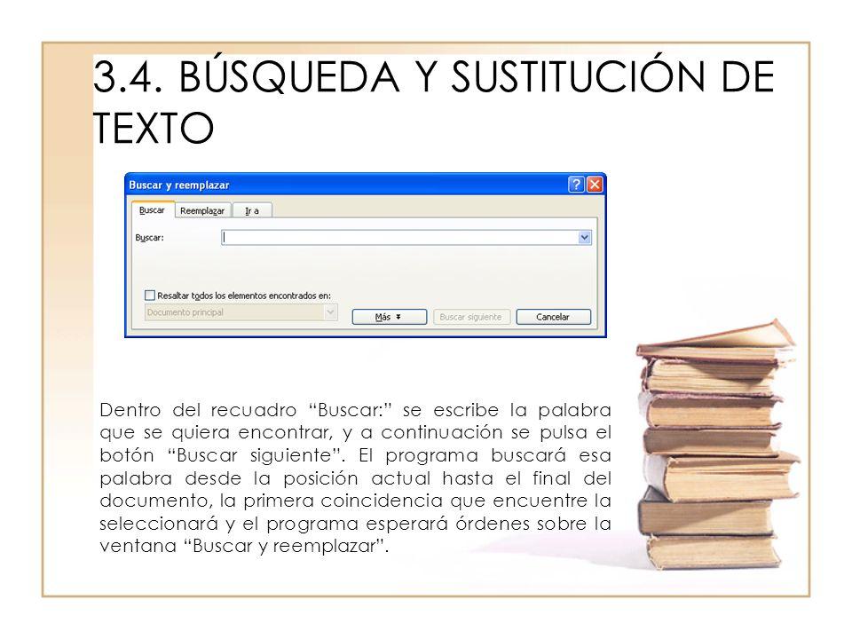 3.4.BÚSQUEDA Y SUSTITUCIÓN DE TEXTO Dentro del recuadro Buscar: se escribe la palabra que se quiera encontrar, y a continuación se pulsa el botón Busc