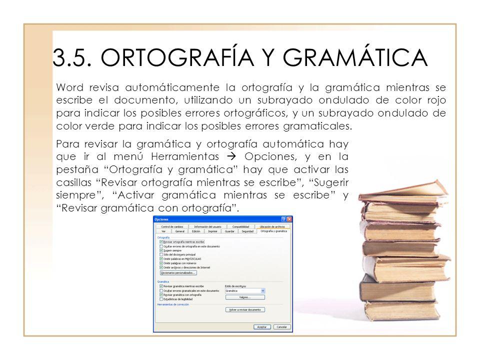 3.5.ORTOGRAFÍA Y GRAMÁTICA Word revisa automáticamente la ortografía y la gramática mientras se escribe el documento, utilizando un subrayado ondulado