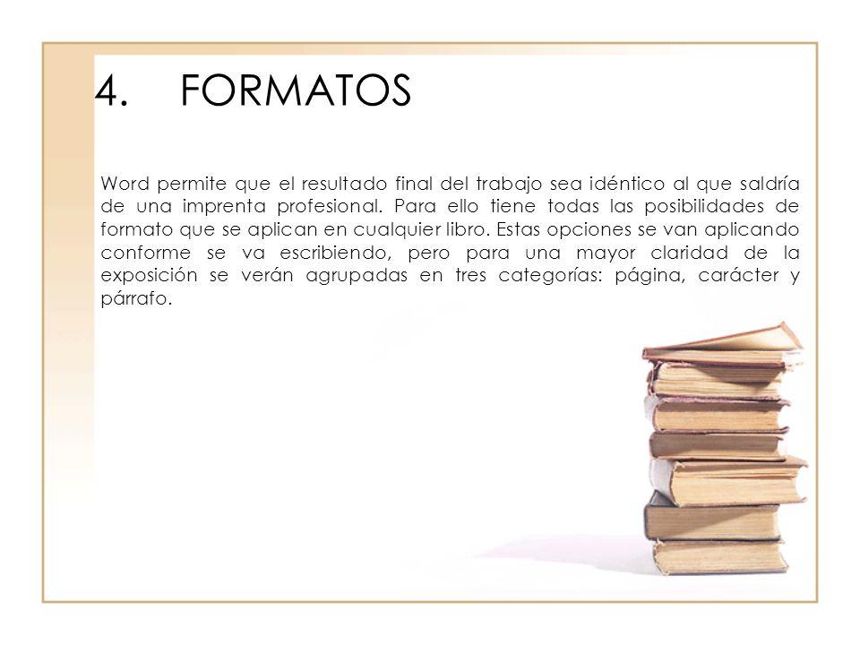 4.FORMATOS Word permite que el resultado final del trabajo sea idéntico al que saldría de una imprenta profesional. Para ello tiene todas las posibili