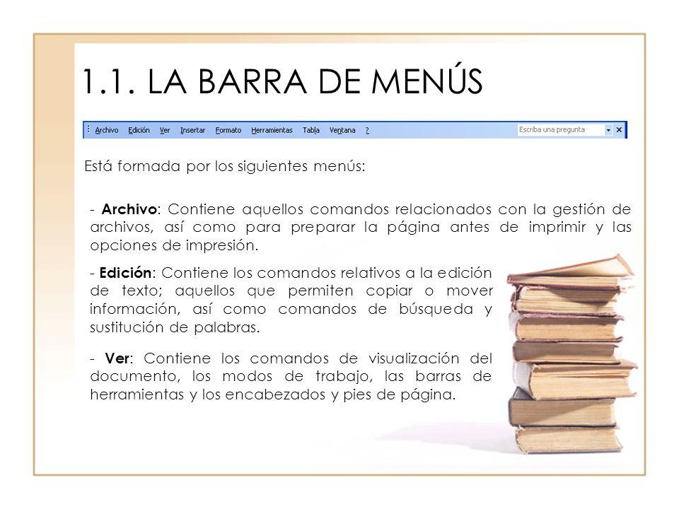 1.1.LA BARRA DE MENÚS Está formada por los siguientes menús: - Insertar : Contiene los comandos que permiten insertar todo tipo de elementos en un documento, una imagen o cualquier otro objeto.