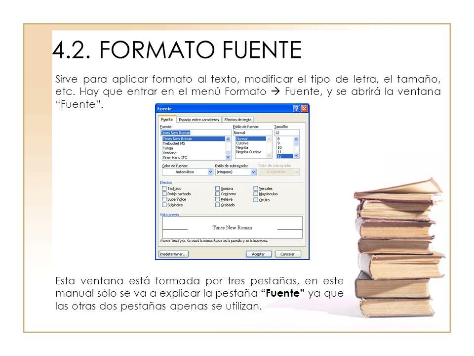 4.2.FORMATO FUENTE Sirve para aplicar formato al texto, modificar el tipo de letra, el tamaño, etc. Hay que entrar en el menú Formato Fuente, y se abr