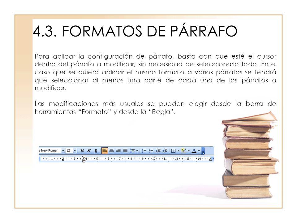 4.3.FORMATOS DE PÁRRAFO Para aplicar la configuración de párrafo, basta con que esté el cursor dentro del párrafo a modificar, sin necesidad de selecc