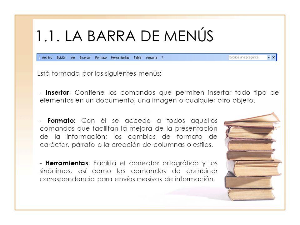 1.1.LA BARRA DE MENÚS Está formada por los siguientes menús: - Insertar : Contiene los comandos que permiten insertar todo tipo de elementos en un doc
