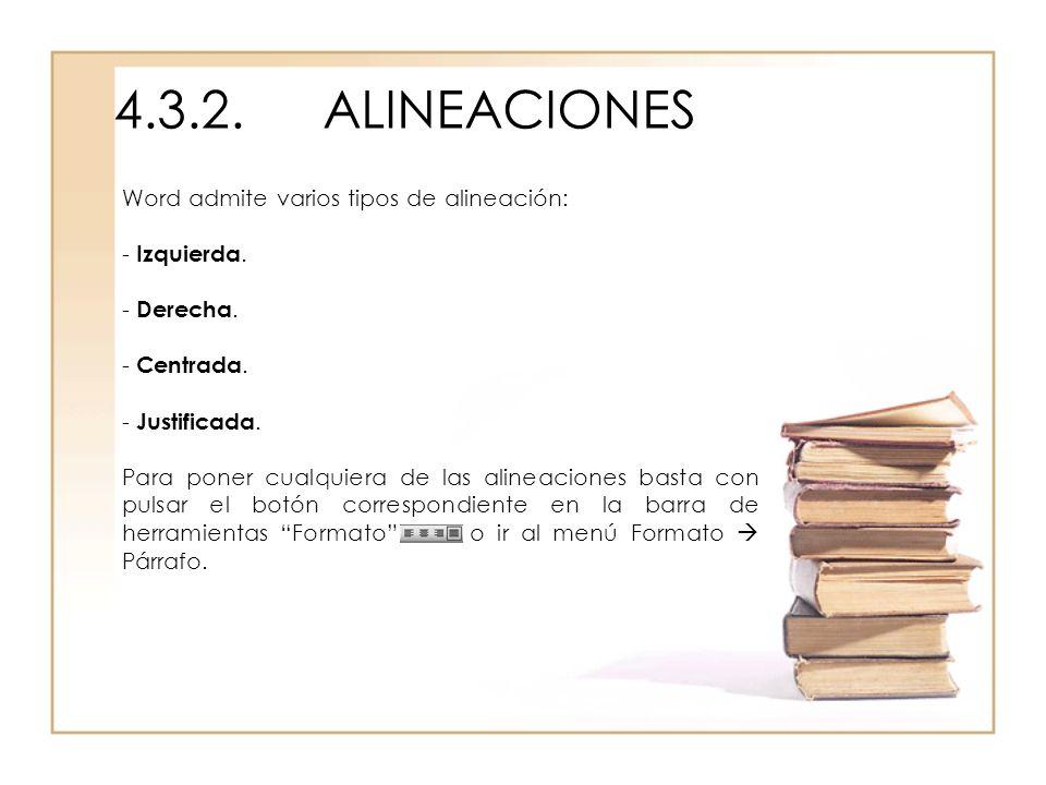 4.3.2.ALINEACIONES Word admite varios tipos de alineación: - Izquierda. - Derecha. - Centrada. - Justificada. Para poner cualquiera de las alineacione
