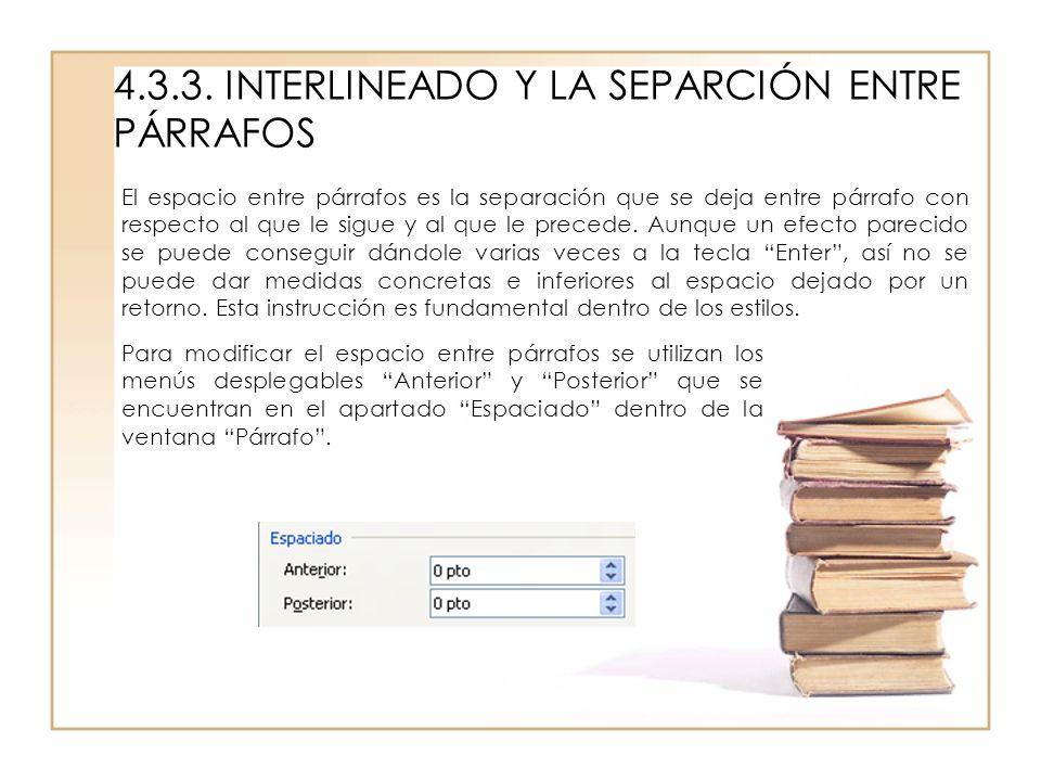 4.3.3. INTERLINEADO Y LA SEPARCIÓN ENTRE PÁRRAFOS El espacio entre párrafos es la separación que se deja entre párrafo con respecto al que le sigue y