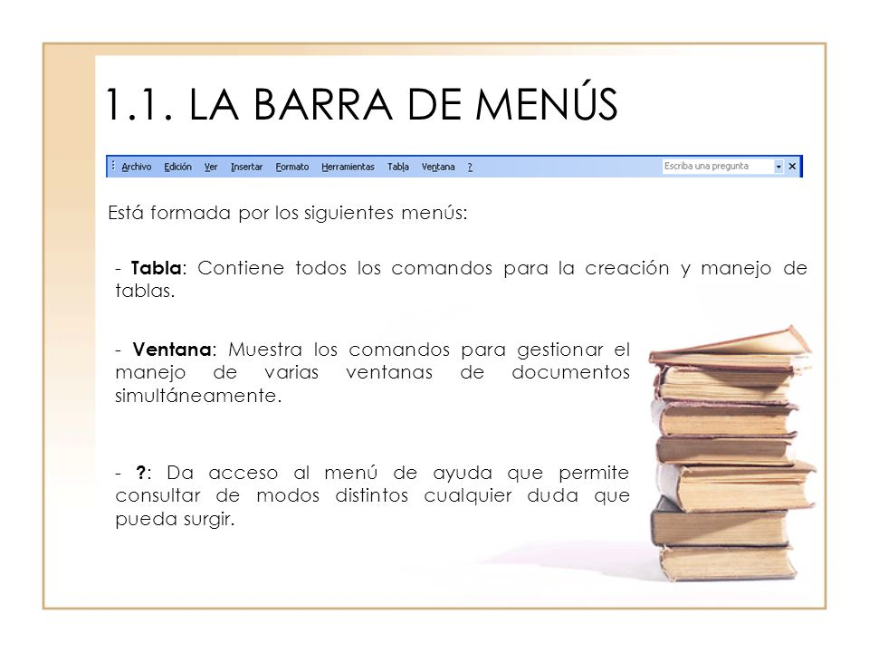 1.1.LA BARRA DE MENÚS Está formada por los siguientes menús: - Tabla : Contiene todos los comandos para la creación y manejo de tablas. - Ventana : Mu