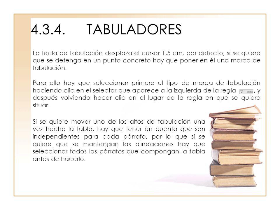 4.3.4.TABULADORES La tecla de tabulación desplaza el cursor 1,5 cm. por defecto, si se quiere que se detenga en un punto concreto hay que poner en él