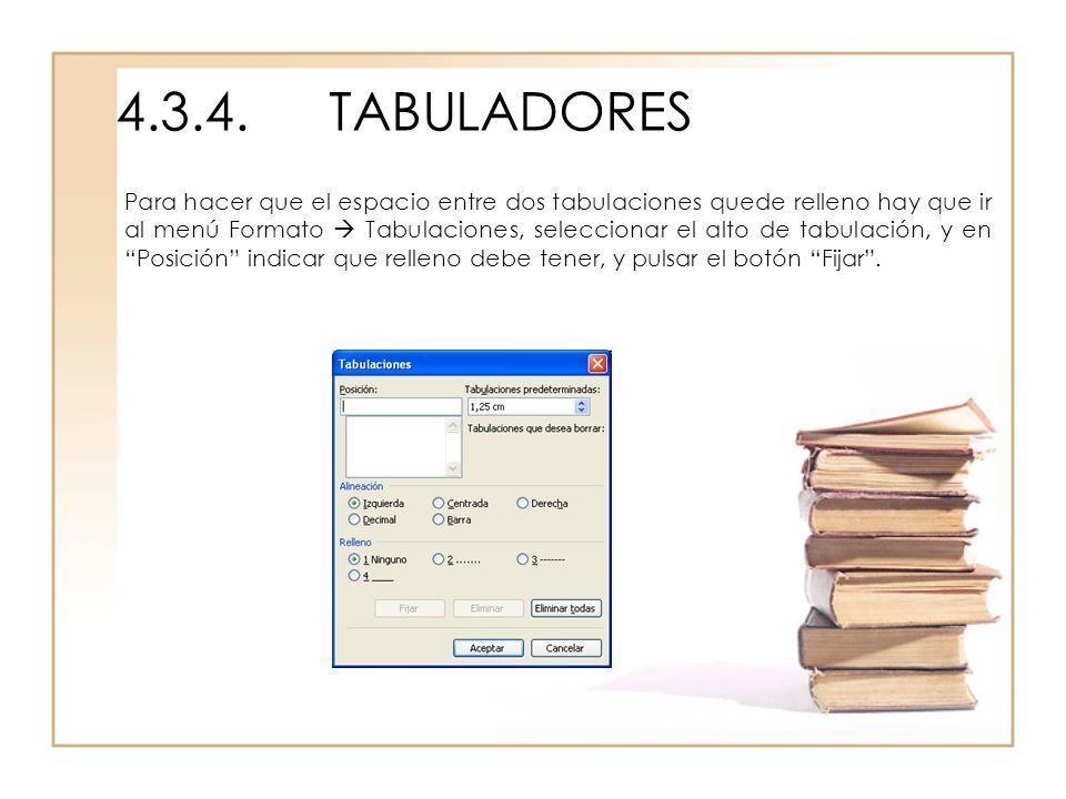 4.3.4.TABULADORES Para hacer que el espacio entre dos tabulaciones quede relleno hay que ir al menú Formato Tabulaciones, seleccionar el alto de tabul