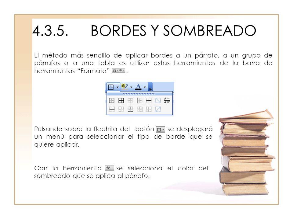 4.3.5.BORDES Y SOMBREADO El método más sencillo de aplicar bordes a un párrafo, a un grupo de párrafos o a una tabla es utilizar estas herramientas de