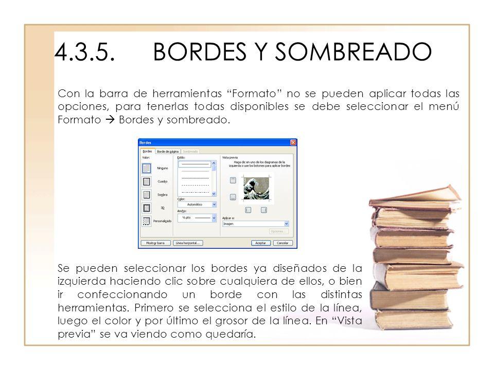 4.3.5.BORDES Y SOMBREADO Con la barra de herramientas Formato no se pueden aplicar todas las opciones, para tenerlas todas disponibles se debe selecci