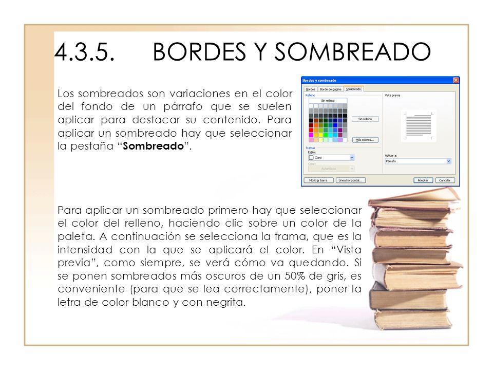 4.3.5.BORDES Y SOMBREADO Los sombreados son variaciones en el color del fondo de un párrafo que se suelen aplicar para destacar su contenido. Para apl