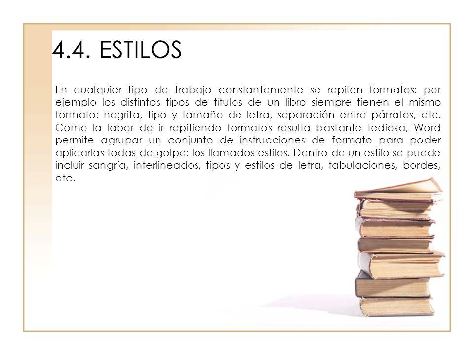 4.4.ESTILOS En cualquier tipo de trabajo constantemente se repiten formatos: por ejemplo los distintos tipos de títulos de un libro siempre tienen el