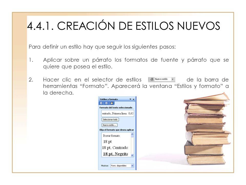 4.4.1. CREACIÓN DE ESTILOS NUEVOS Para definir un estilo hay que seguir los siguientes pasos: 1.Aplicar sobre un párrafo los formatos de fuente y párr