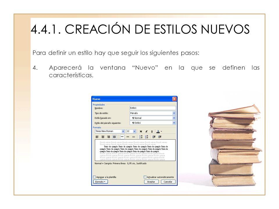 4.4.1. CREACIÓN DE ESTILOS NUEVOS Para definir un estilo hay que seguir los siguientes pasos: 4.Aparecerá la ventana Nuevo en la que se definen las ca