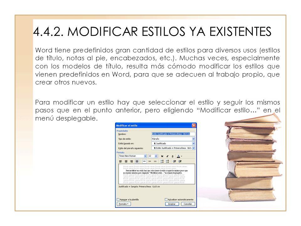 4.4.2. MODIFICAR ESTILOS YA EXISTENTES Word tiene predefinidos gran cantidad de estilos para diversos usos (estilos de título, notas al pie, encabezad