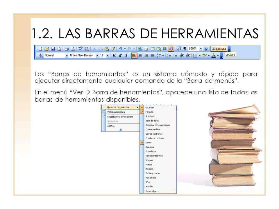 1.2.LAS BARRAS DE HERRAMIENTAS Las Barras de herramientas es un sistema cómodo y rápido para ejecutar directamente cualquier comando de la Barra de me