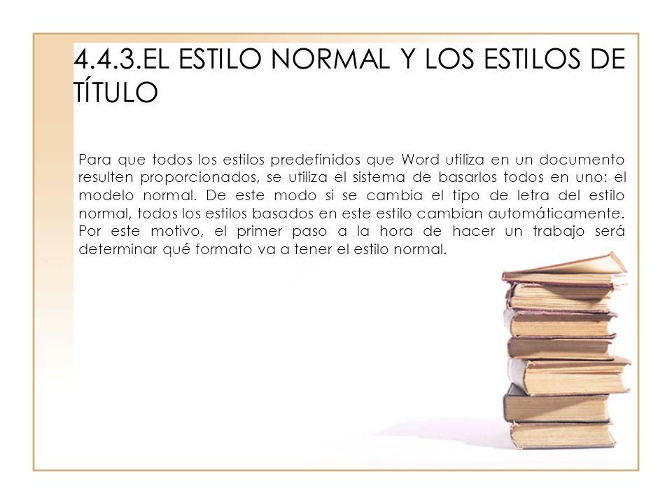 4.4.3.EL ESTILO NORMAL Y LOS ESTILOS DE TÍTULO Para que todos los estilos predefinidos que Word utiliza en un documento resulten proporcionados, se ut