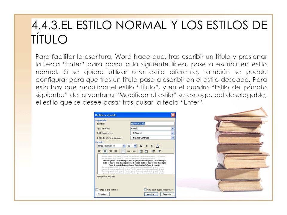 4.4.3.EL ESTILO NORMAL Y LOS ESTILOS DE TÍTULO Para facilitar la escritura, Word hace que, tras escribir un título y presionar la tecla Enter para pas