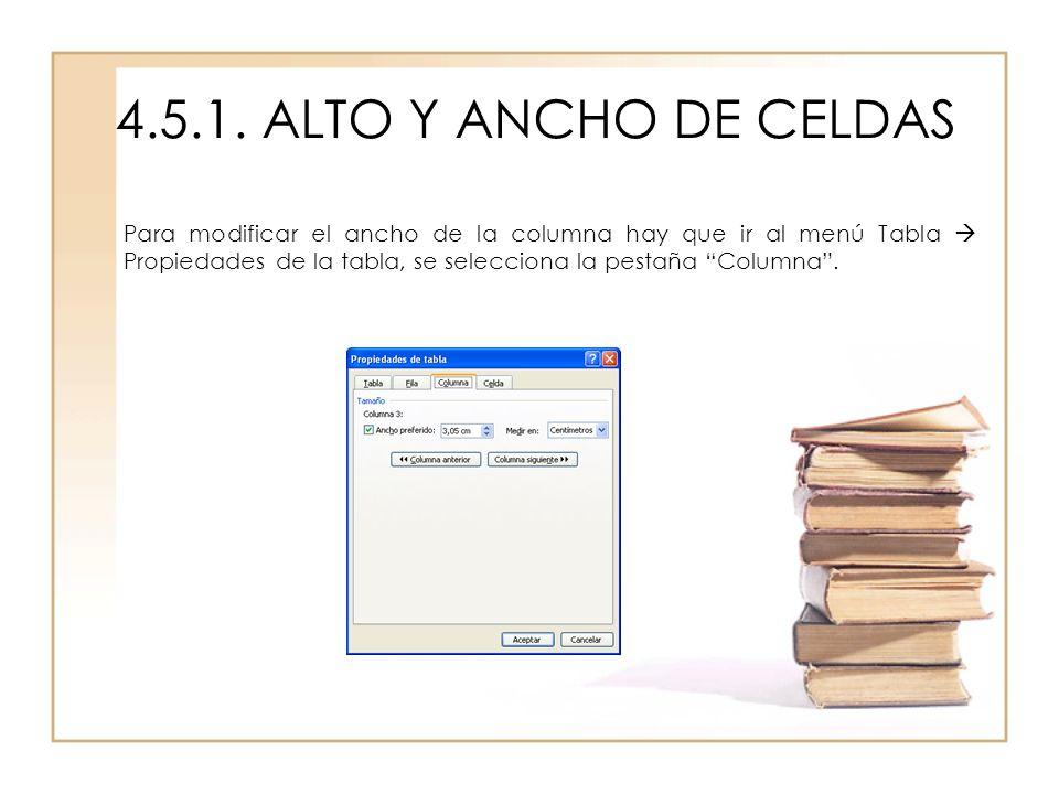 4.5.1. ALTO Y ANCHO DE CELDAS Para modificar el ancho de la columna hay que ir al menú Tabla Propiedades de la tabla, se selecciona la pestaña Columna