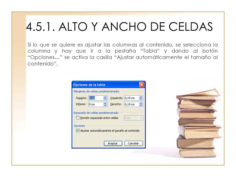 4.5.1. ALTO Y ANCHO DE CELDAS Si lo que se quiere es ajustar las columnas al contenido, se selecciona la columna y hay que ir a la pestaña Tabla y dan