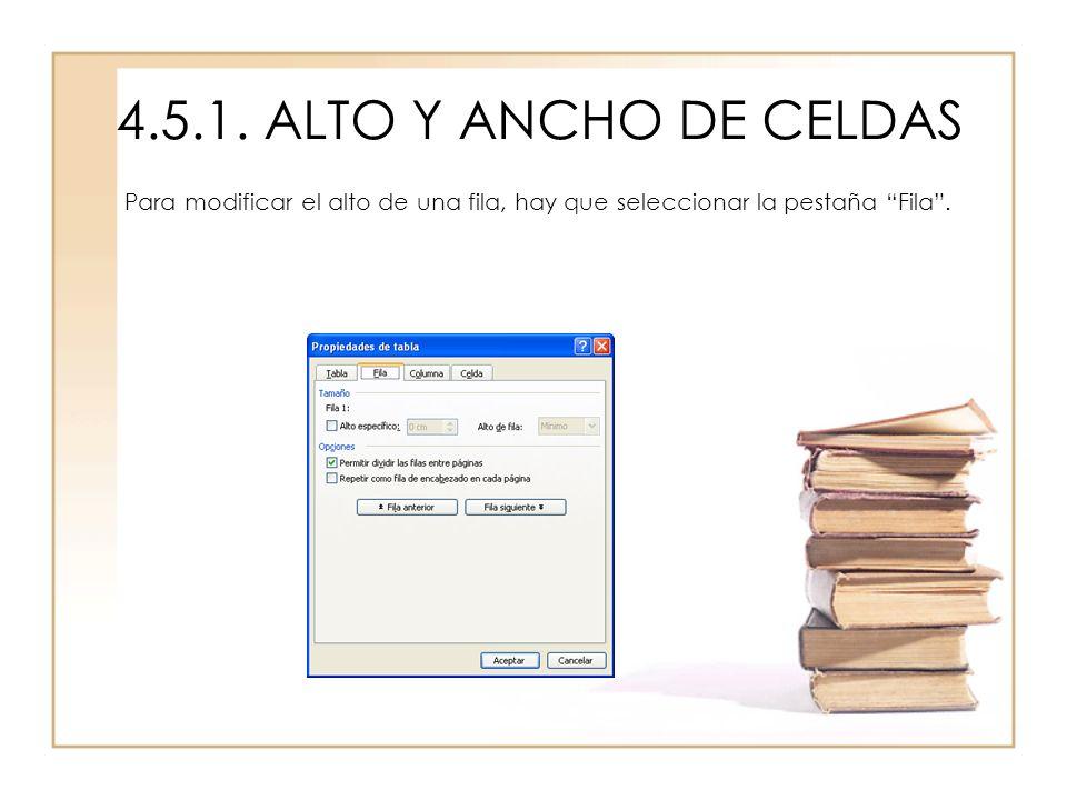 4.5.1. ALTO Y ANCHO DE CELDAS Para modificar el alto de una fila, hay que seleccionar la pestaña Fila.