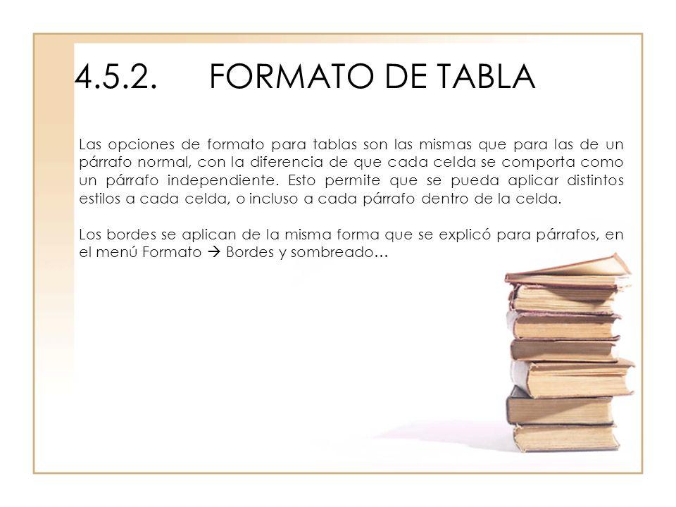 4.5.2.FORMATO DE TABLA Las opciones de formato para tablas son las mismas que para las de un párrafo normal, con la diferencia de que cada celda se co