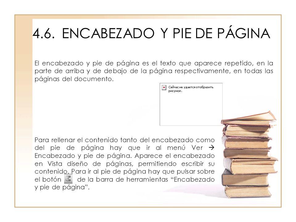4.6.ENCABEZADO Y PIE DE PÁGINA El encabezado y pie de página es el texto que aparece repetido, en la parte de arriba y de debajo de la página respecti