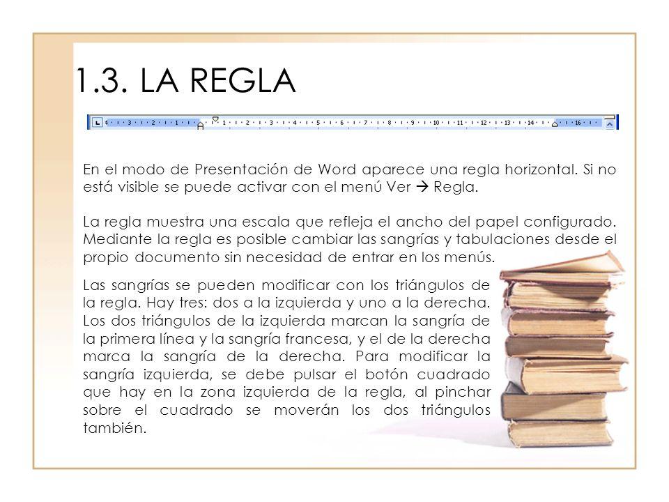 1.3.LA REGLA En el modo de Presentación de Word aparece una regla horizontal. Si no está visible se puede activar con el menú Ver Regla. La regla mues