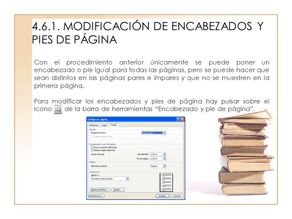 4.6.1. MODIFICACIÓN DE ENCABEZADOS Y PIES DE PÁGINA Con el procedimiento anterior únicamente se puede poner un encabezado o pie igual para todas las p
