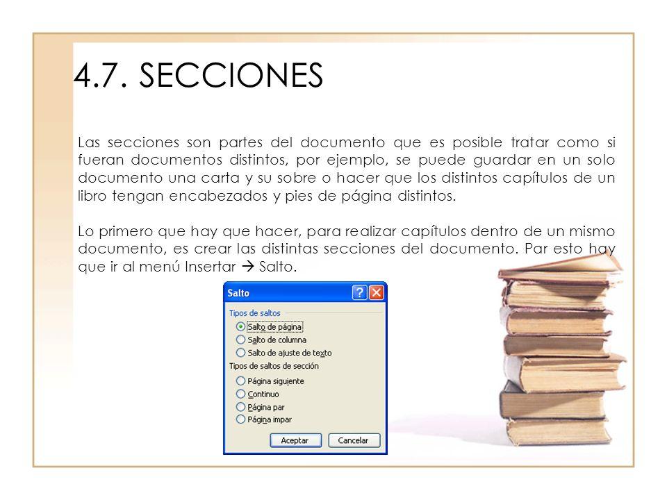 4.7.SECCIONES Las secciones son partes del documento que es posible tratar como si fueran documentos distintos, por ejemplo, se puede guardar en un so
