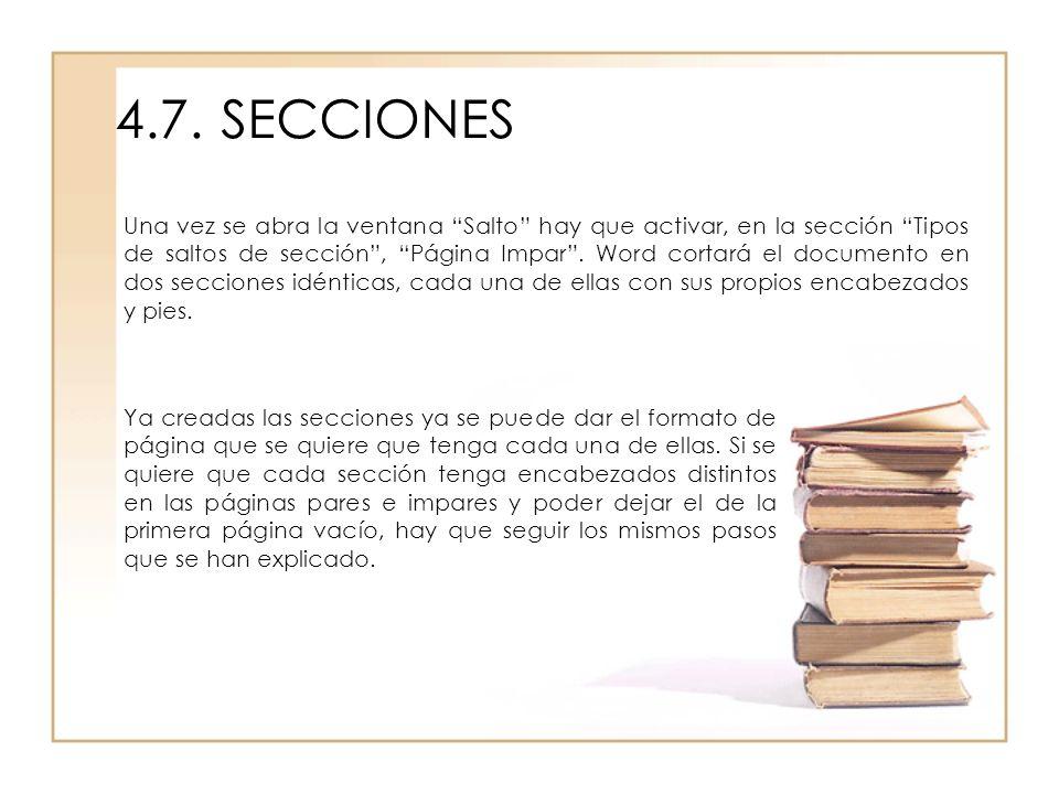 4.7.SECCIONES Una vez se abra la ventana Salto hay que activar, en la sección Tipos de saltos de sección, Página Impar. Word cortará el documento en d