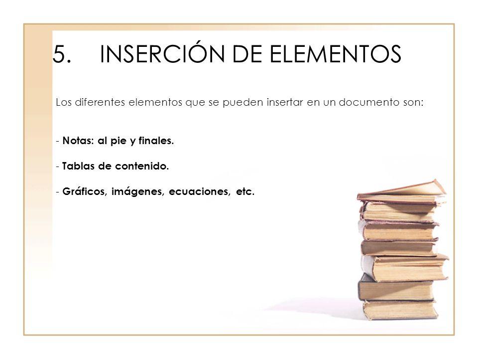 5.INSERCIÓN DE ELEMENTOS Los diferentes elementos que se pueden insertar en un documento son: - Notas: al pie y finales. - Tablas de contenido. - Gráf