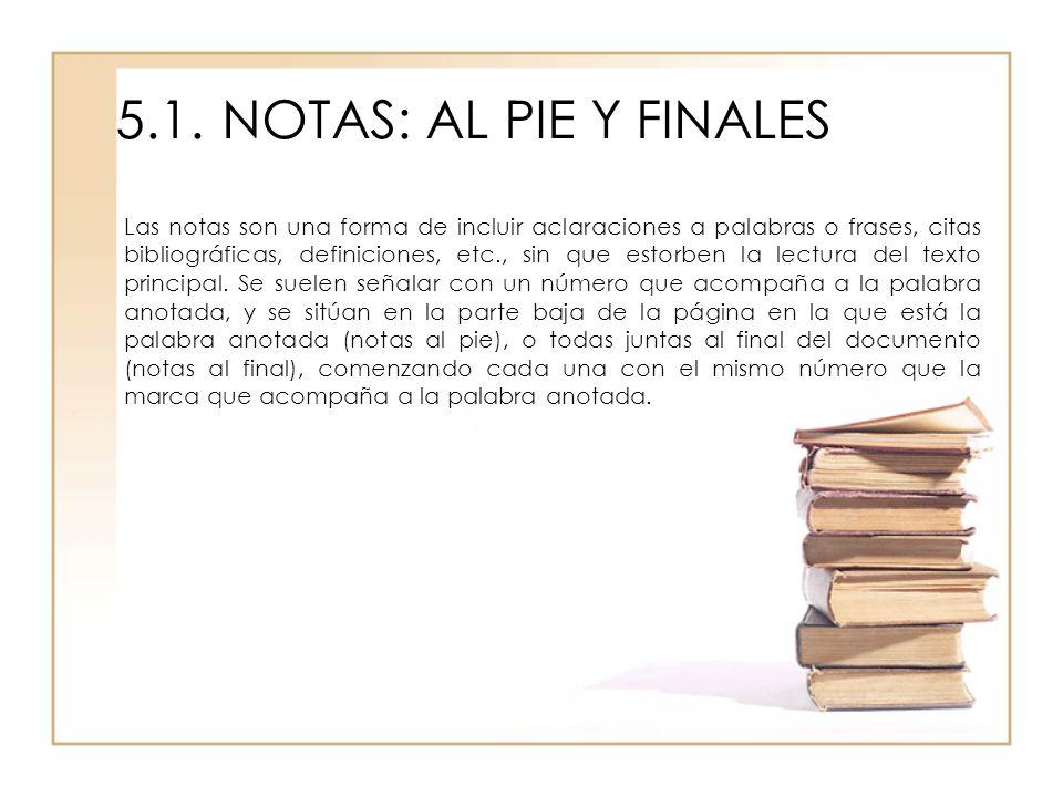 5.1.NOTAS: AL PIE Y FINALES Las notas son una forma de incluir aclaraciones a palabras o frases, citas bibliográficas, definiciones, etc., sin que est