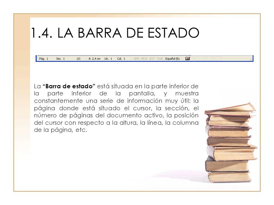 1.4.LA BARRA DE ESTADO La Barra de estado está situada en la parte inferior de la parte inferior de la pantalla, y muestra constantemente una serie de