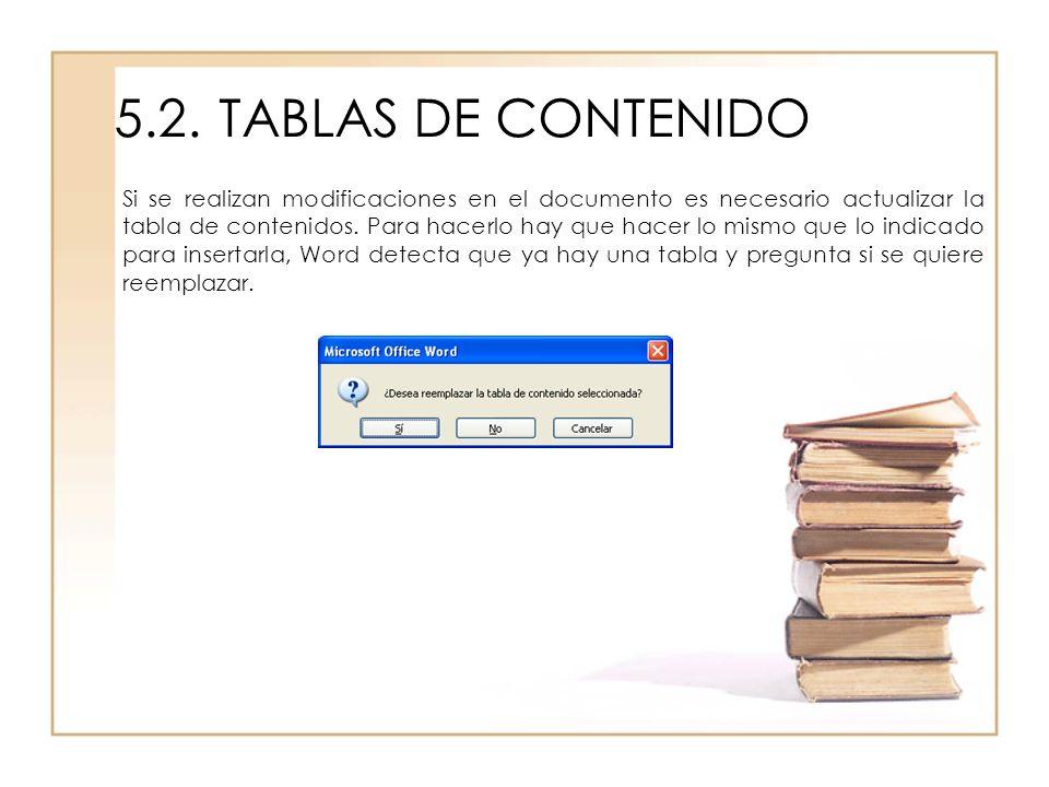 5.2.TABLAS DE CONTENIDO Si se realizan modificaciones en el documento es necesario actualizar la tabla de contenidos. Para hacerlo hay que hacer lo mi