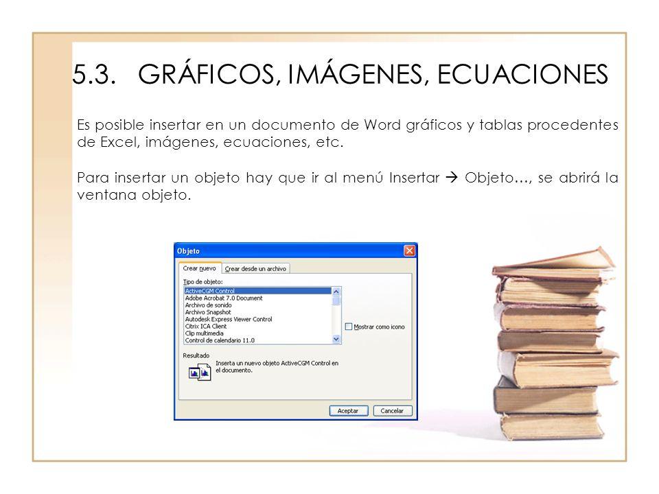 5.3.GRÁFICOS, IMÁGENES, ECUACIONES Es posible insertar en un documento de Word gráficos y tablas procedentes de Excel, imágenes, ecuaciones, etc. Para
