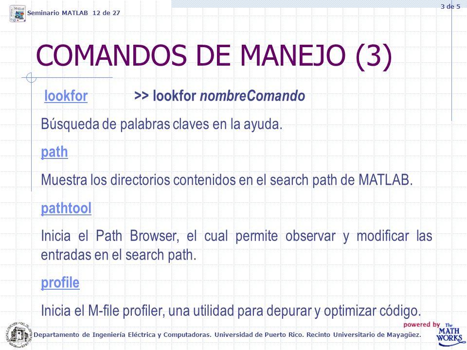 COMANDOS DE MANEJO (3) lookfor>> lookfor nombreComando lookfor Búsqueda de palabras claves en la ayuda. path Muestra los directorios contenidos en el
