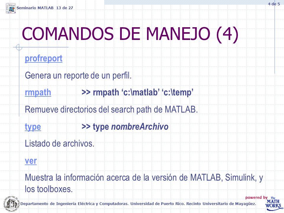 COMANDOS DE MANEJO (4) profreport Genera un reporte de un perfil. rmpathrmpath >> rmpath c:\matlab c:\temp Remueve directorios del search path de MATL