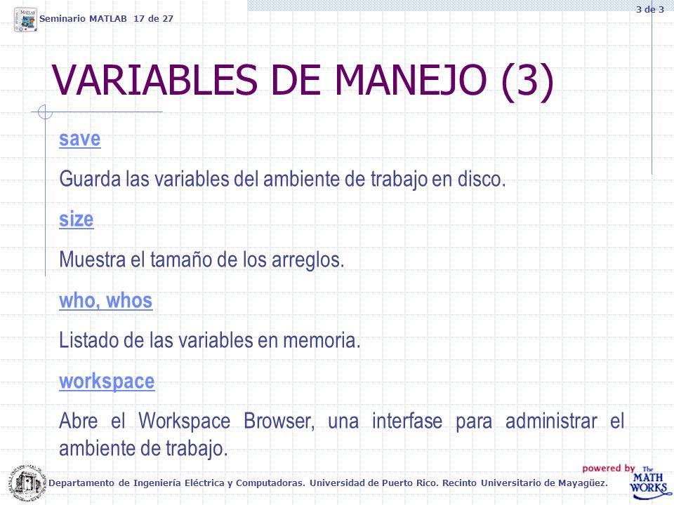 VARIABLES DE MANEJO (3) Departamento de Ingeniería Eléctrica y Computadoras. Universidad de Puerto Rico. Recinto Universitario de Mayagüez. Seminario