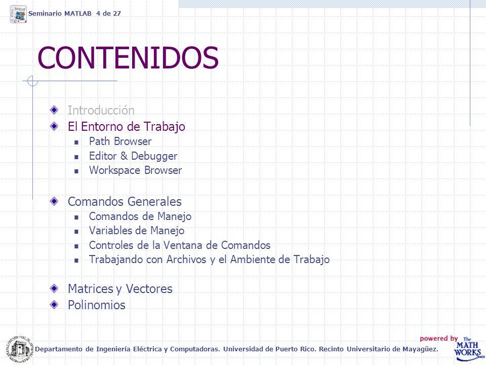 CONTENIDOS Introducción El Entorno de Trabajo Path Browser Editor & Debugger Workspace Browser Comandos Generales Comandos de Manejo Variables de Mane