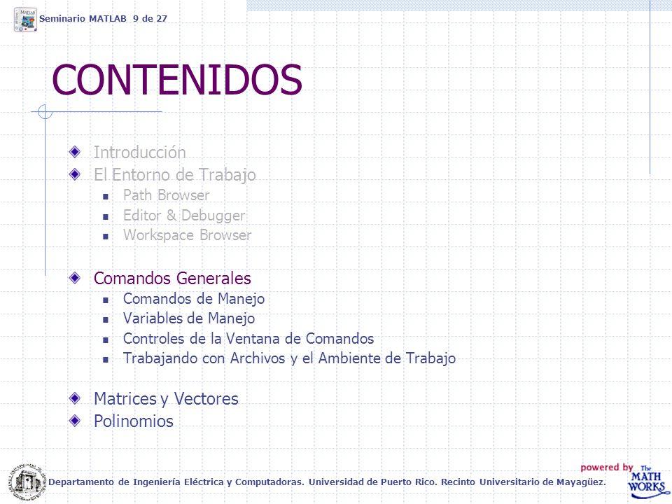 COMANDOS DE MANEJO (1) addpath>> addpath c:\matlab c:\temp -end addpath Agrega directorios al search path de MATLAB.