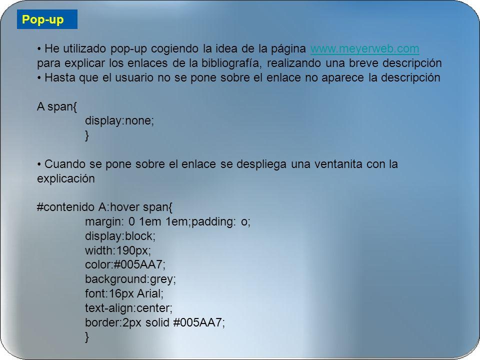 He utilizado pop-up cogiendo la idea de la página www.meyerweb.com para explicar los enlaces de la bibliografía, realizando una breve descripciónwww.m