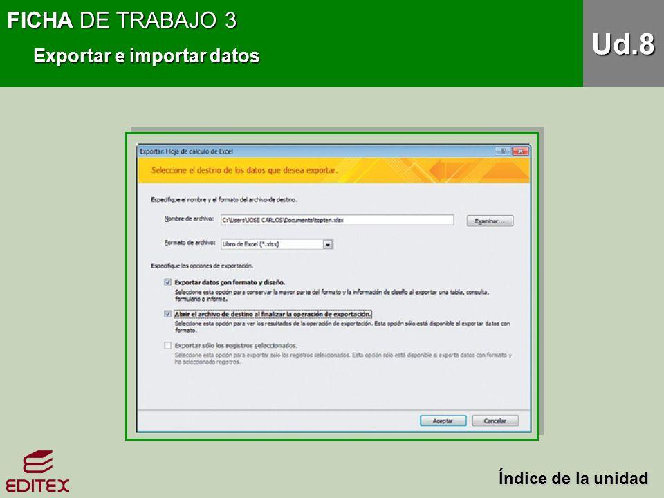 FICHA DE TRABAJO 3 Exportar e importar datos Ud.8 Índice de la unidad Índice de la unidad