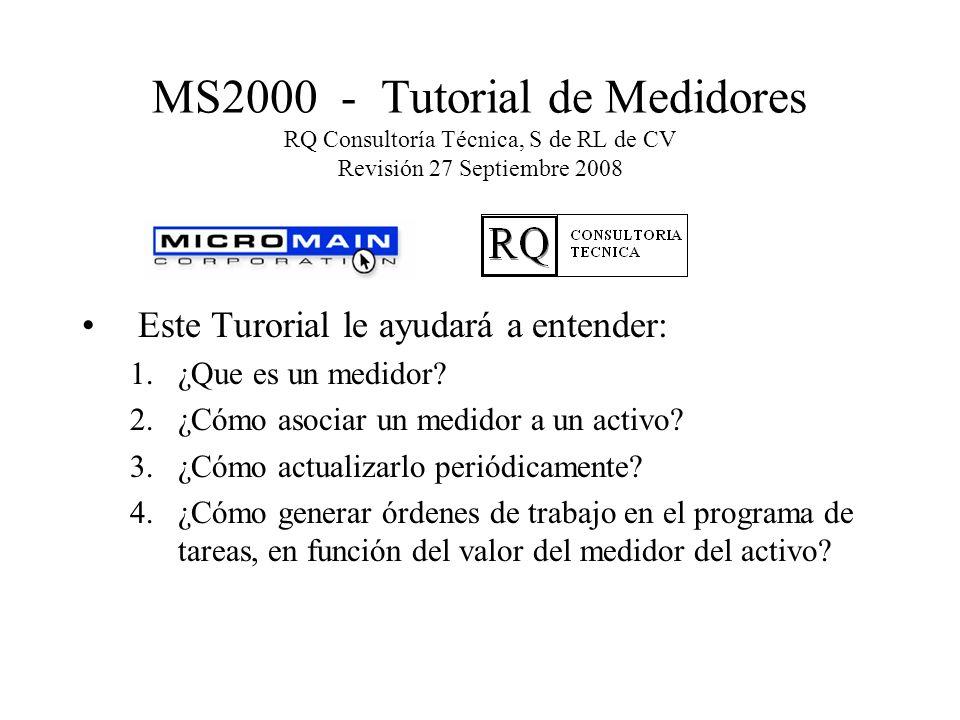 En MS2000, es posible asociar un MEDIDOR a un ACTIVO Esto le permite al usuario registrar el uso del activo, y programar mantenimientos preventivos en base al valor del medidor y la última vez que se le dió mantenimiento al activo.