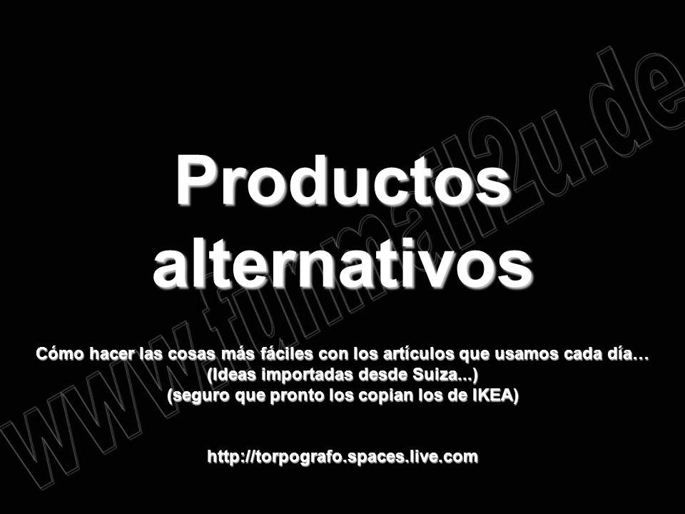 Productos alternativos Cómo hacer las cosas más fáciles con los artículos que usamos cada día… (Ideas importadas desde Suiza...) (seguro que pronto lo